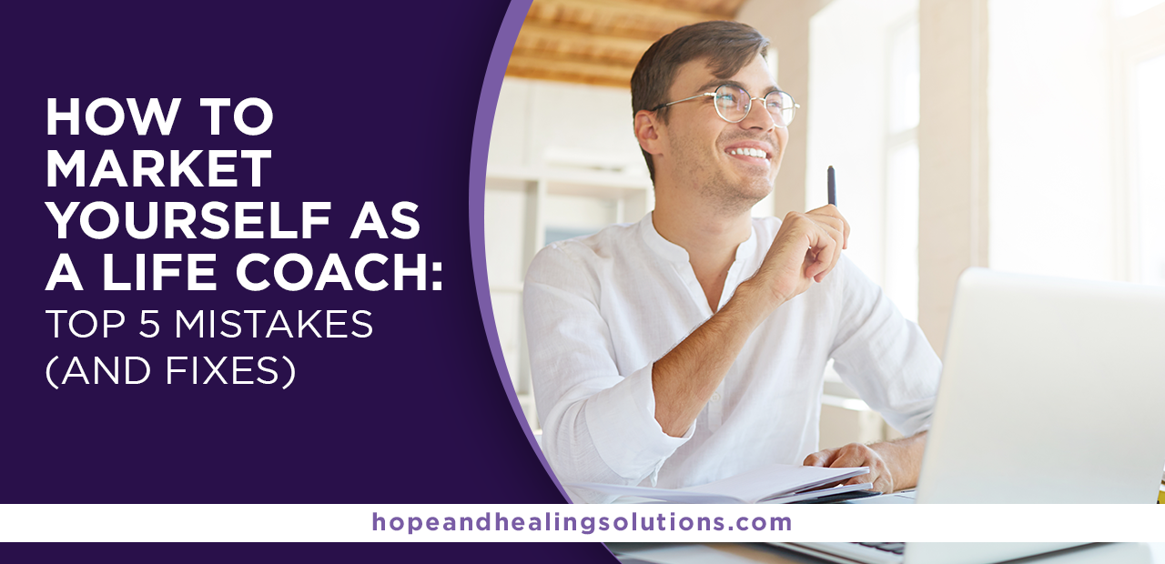 How to Market Yourself as a Life Coach: Top 5 Mistakes (and Fixes)